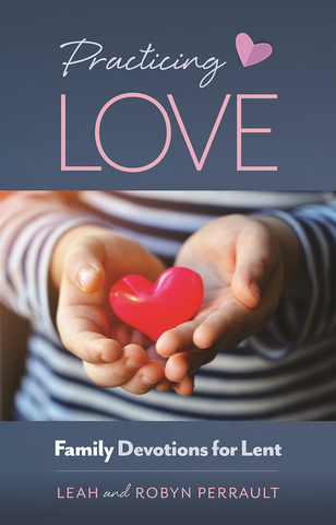 Practicing Love: Family Devotions for Lent
