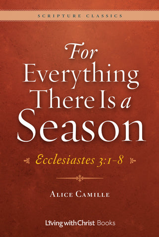 For Everything There is a Season - Ecclesiastes 3:1-8