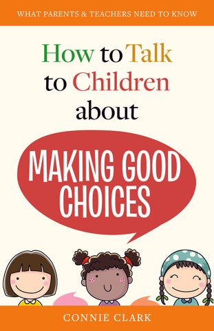 HOW TO TALK TO YOUR CHILDREN ABOUT MAKING GOOD CHOICES