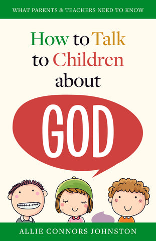 HOW TO TALK TO YOUR CHILDREN ABOUT GOD