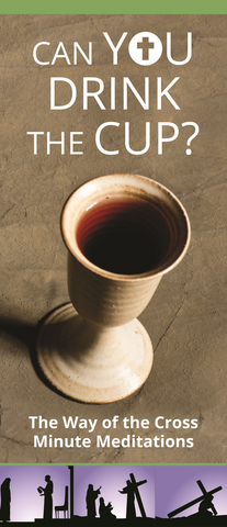 The Way of the Cross Minute Meditations: Can you Drink the Cup?