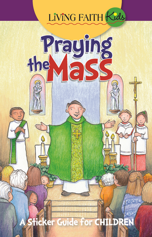 Living Faith Kids: Praying The Mass