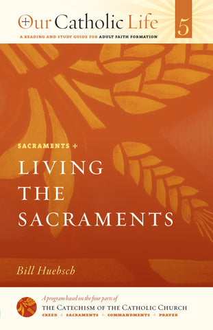 Our Catholic Life: Living the Sacraments