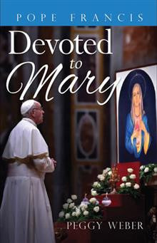 Pope Francis: Devoted To Mary