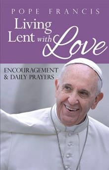 Pope Francis: Living Lent With Love