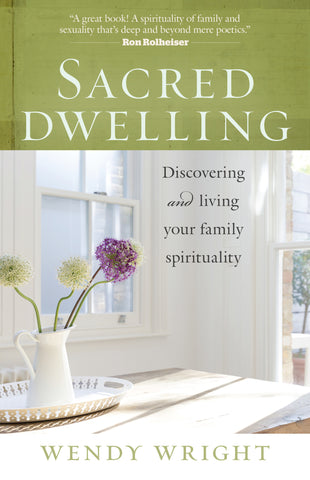 Sacred Dwelling-Discovering and Living Your Family Spirituality