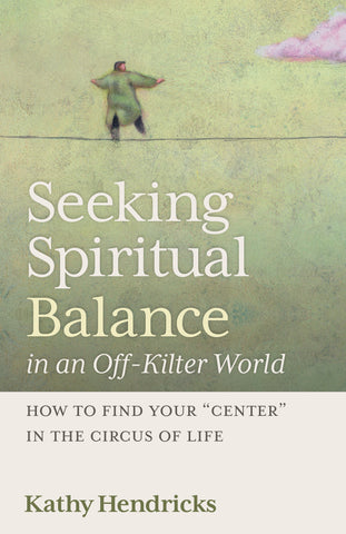 Seeking Spiritual Balance in an Off-Kilter World