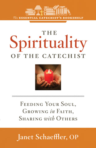 The Spirituality of the Catechist: Feeding Your Soul, Growing in Faith, Sharing with Others