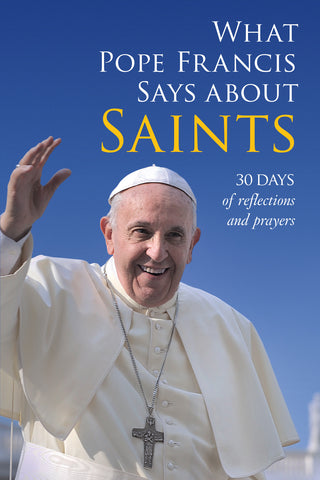 What Pope Francis Says About Saints