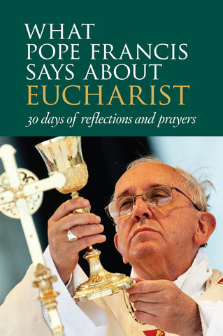 What Pope Francis Says about Eucharist