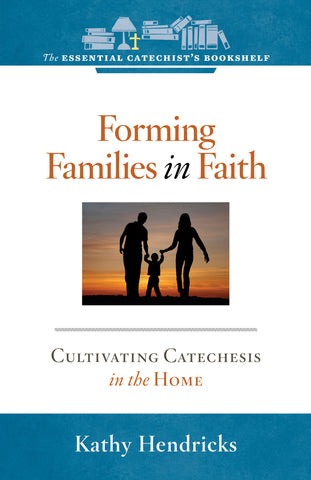 Forming Families in Faith-Cultivating catechesis in the home