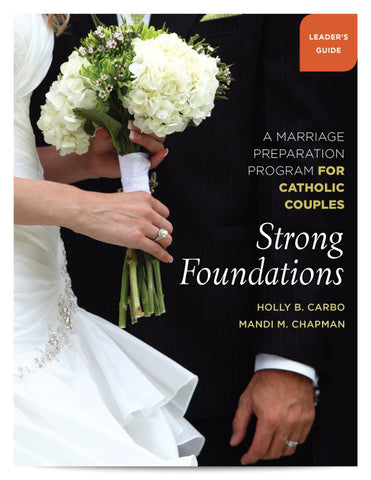 Strong Foundations Leader's Guide: A Marriage Preparation Program for Catholic Couples (Tax Exempt Buyers Only)