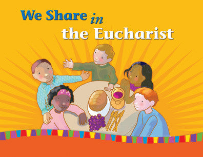 First Eucharist: We Share in the Eucharist (Tax Exempt Buyers Only)
