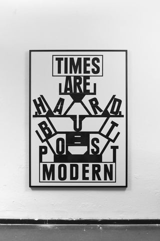 TIMES ARE HARD BUT POST MODERN