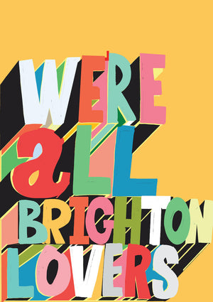WE'RE ALL BRIGHTON LOVERS
