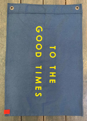 TO THE GOOD TIMES - HAND MADE FLAG