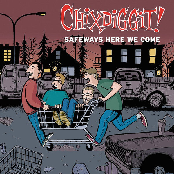 Chixdiggit! - Safeways Here We Come CD