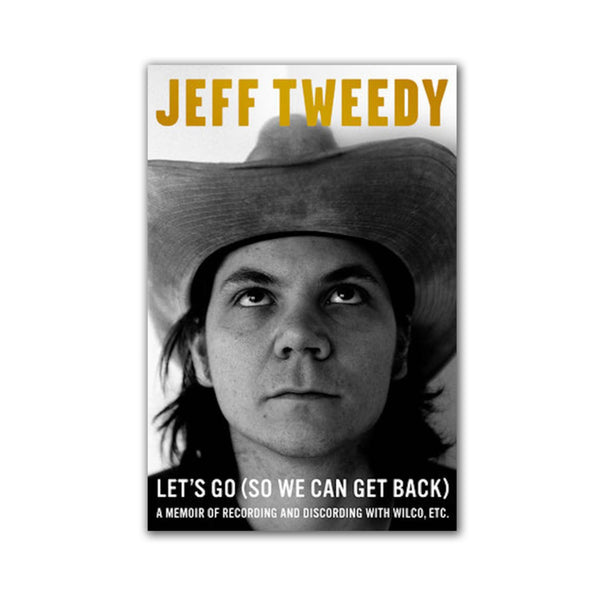 Jeff Tweedy - Let's Go So We Can Get Back (Book)