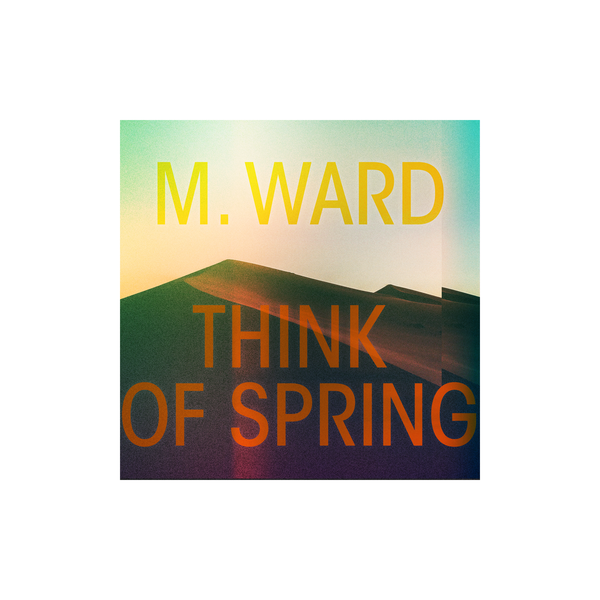 M. Ward - Think Of Spring CD