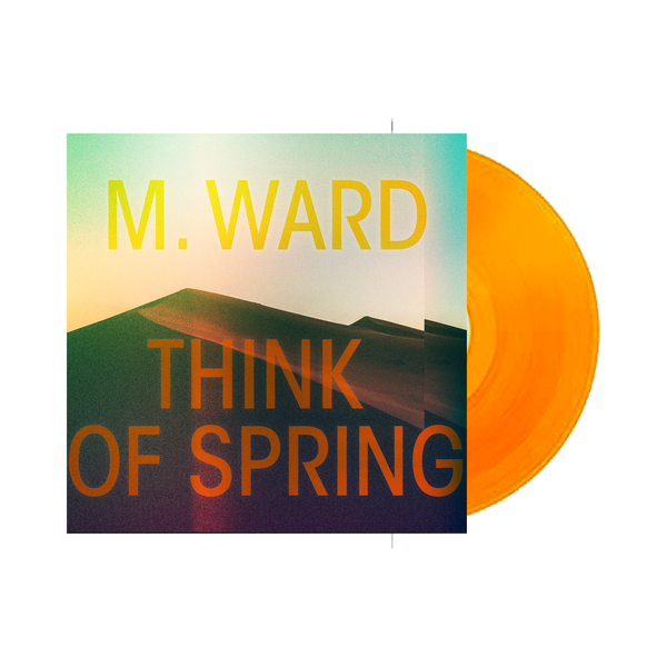M. Ward - Think Of Spring LP (Translucent Orange LP)
