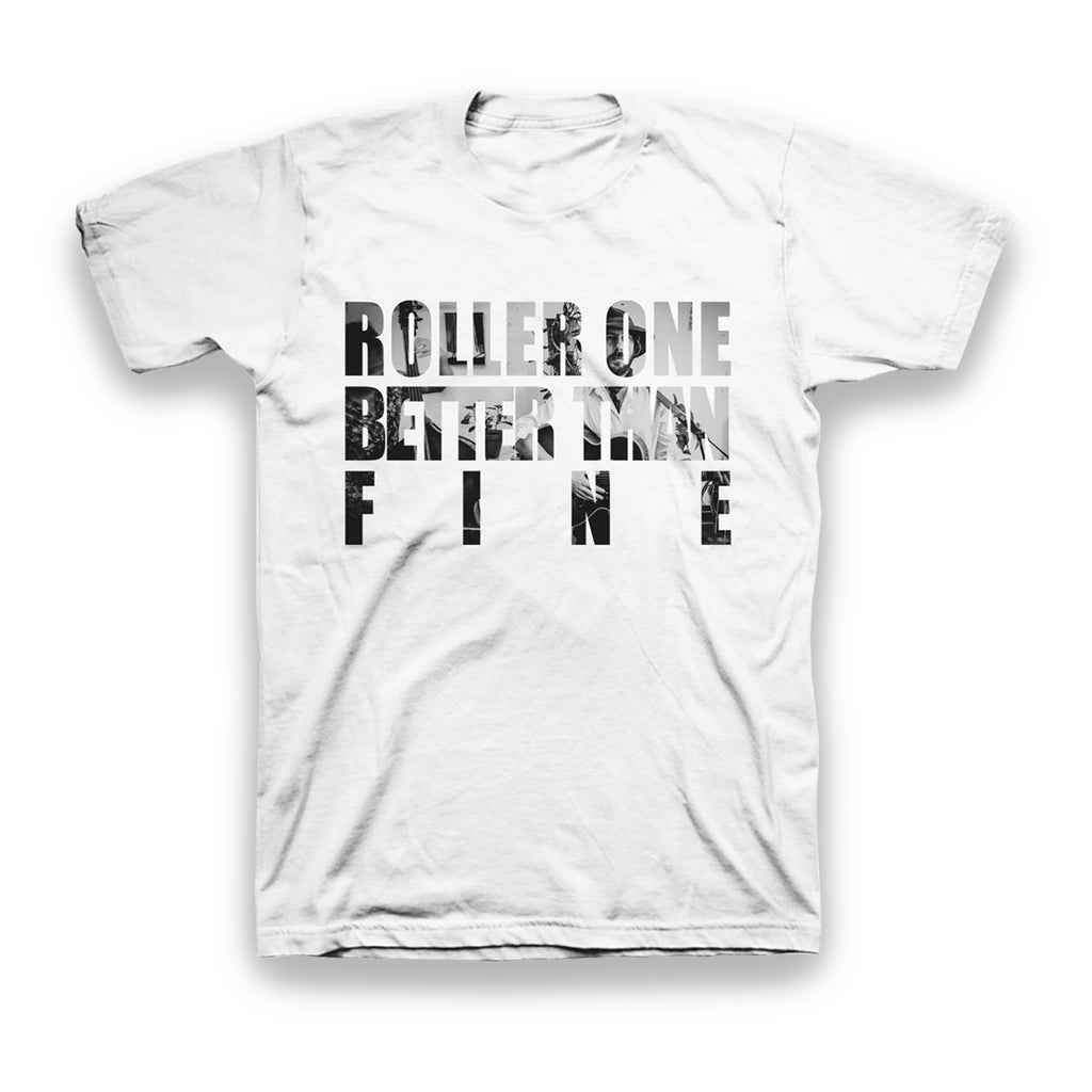 Roller One - Better Than Fine Tee (White)