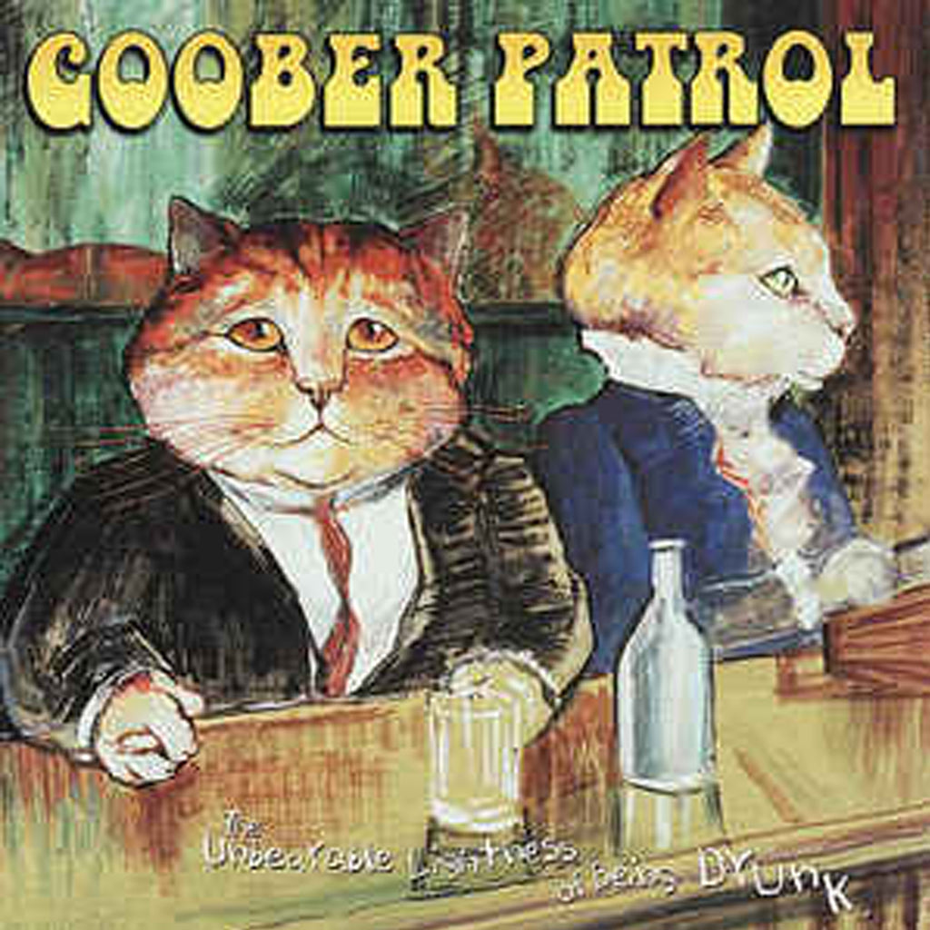 Goober Patrol - The Unbearable Lightness Of Being Drunk CD