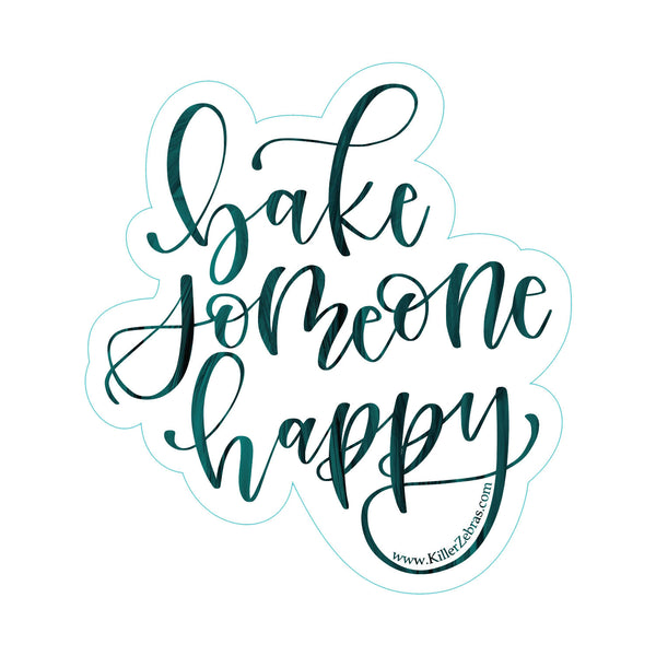 Bake Someone Happy Sticker/Decal