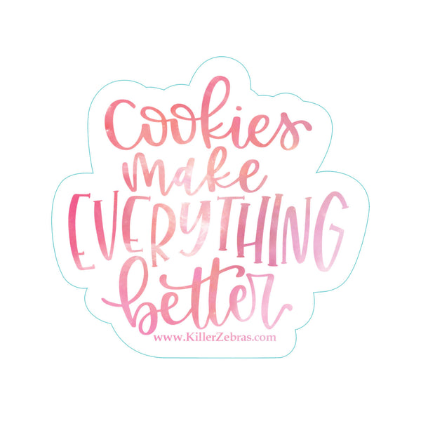 Cookies Make Everything Better Sticker/Decal