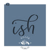 """Ish"" Hand Lettered"