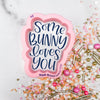 Some Bunny Loves You Hand Lettered