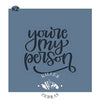 You're My Person Hand Lettered