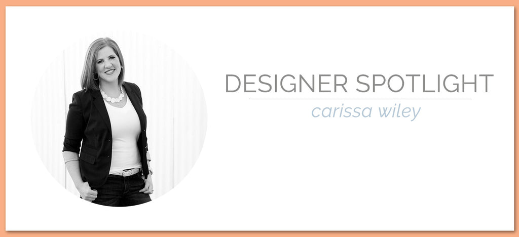 Designer Spotlight | Carissa Wiley