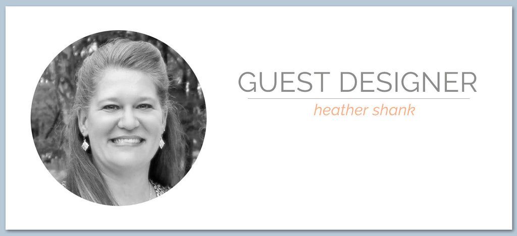 Guest Designer | Heather Shank
