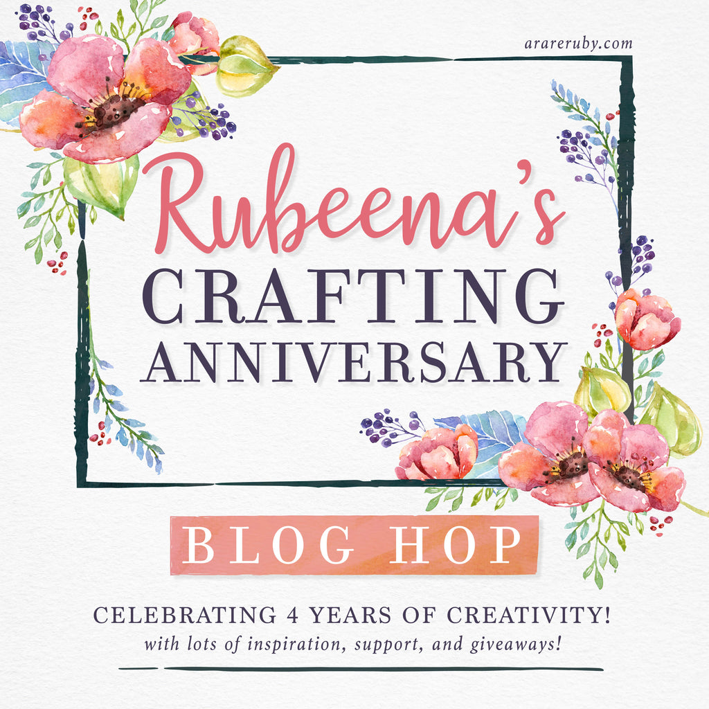 Rubeena's Crafting Anniversary Blog Hop DAY ONE + Giveaways