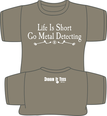 Life is Short Go Metal Detecting