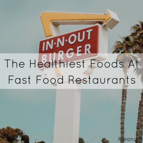 Healthiest Foods at Fast Food Restaurants Leaner Creamer LeanerMe blog post health and fitness in-n-out burger pic