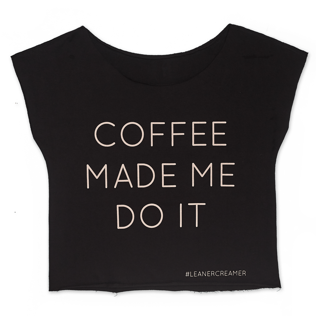 "Leaner Creamer - ""Coffee Made Me Do It"" Tee"