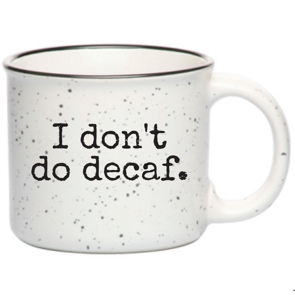 """I Don't Do Decaf."" Campfire Ceramic Mug"