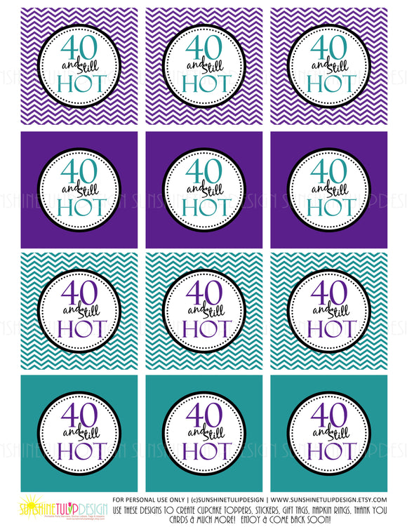 Printable 40th Birthday, 40 and Still Hot Cupcake Toppers & Party Favor Tags by SUNSHINETULIPDESIGN