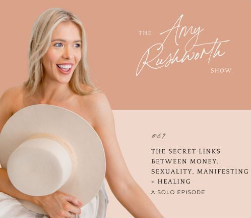 Episode 69: The Secret Links Between Money, Sexuality, Manifesting + Healing (Solo Episode)
