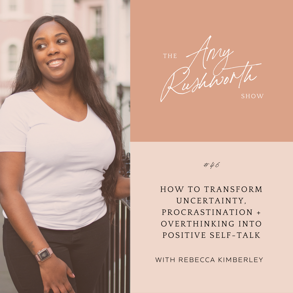 Episode 46: How To Transform Uncertainty, Procrastination, and Overthinking Into Positive Self-Talk