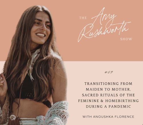 Episode 67: Transitioning From Maiden to Mother, Sacred Rituals Of The Feminine & Homebirthing During A Pandemic