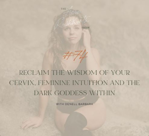 Episode 74: Reclaim The Wisdom Of Your Cervix, Feminine Intuition And The Dark Goddess Within