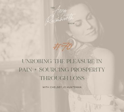 Episode 70: Unrobing the Pleasure in Pain + Sourcing Prosperity Through Loss