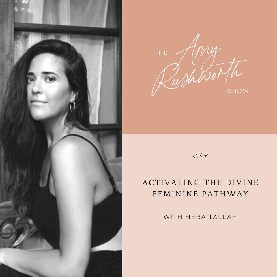 Episode 37: Activating The Divine Feminine Pathway with Heba Tallah