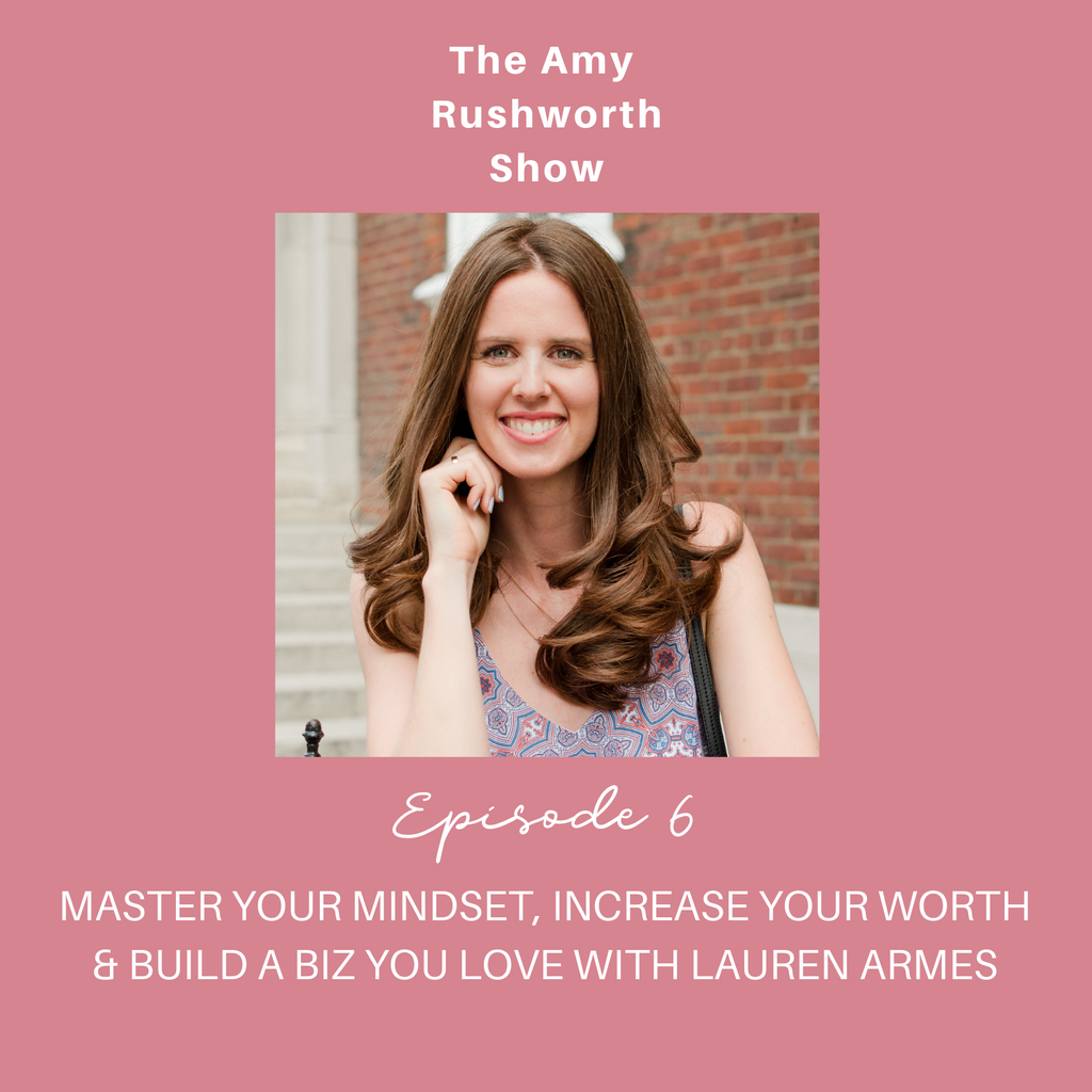 Episode 6: Master Your Mindset, Increase Your Worth & Build a Business You Love with Lauren Armes