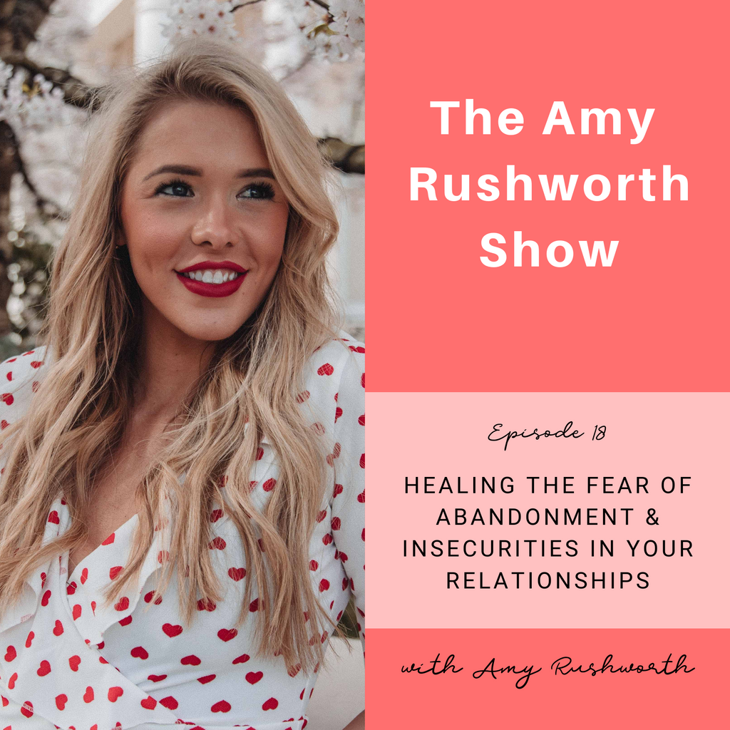 Episode 18: Healing The Fear of Abandonment and Insecurities in Your Relationships