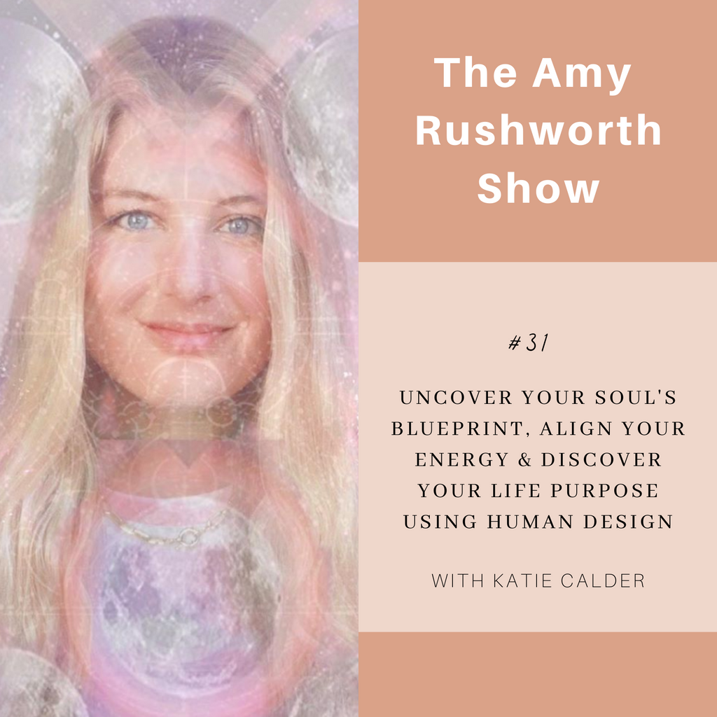 Episode 31: Uncover Your Soul's Blueprint, Align Your Energy & Discover your Life Purpose Using Human Design