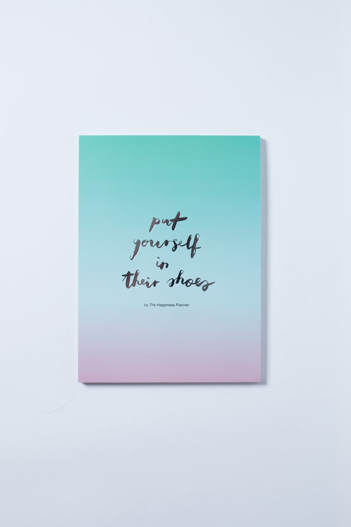 """Put Yourself In Their Shoes"" Notepad - The Happiness Planner®"