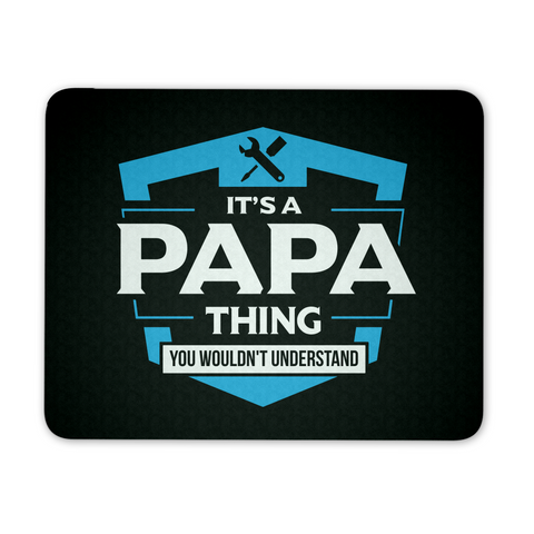 It's A Papa Thing You Wouldn't Understand - Mouse Pad